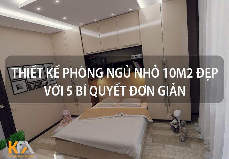 Mẫu thiết kế nội thất phòng ngủ nhỏ chỉ 10m2